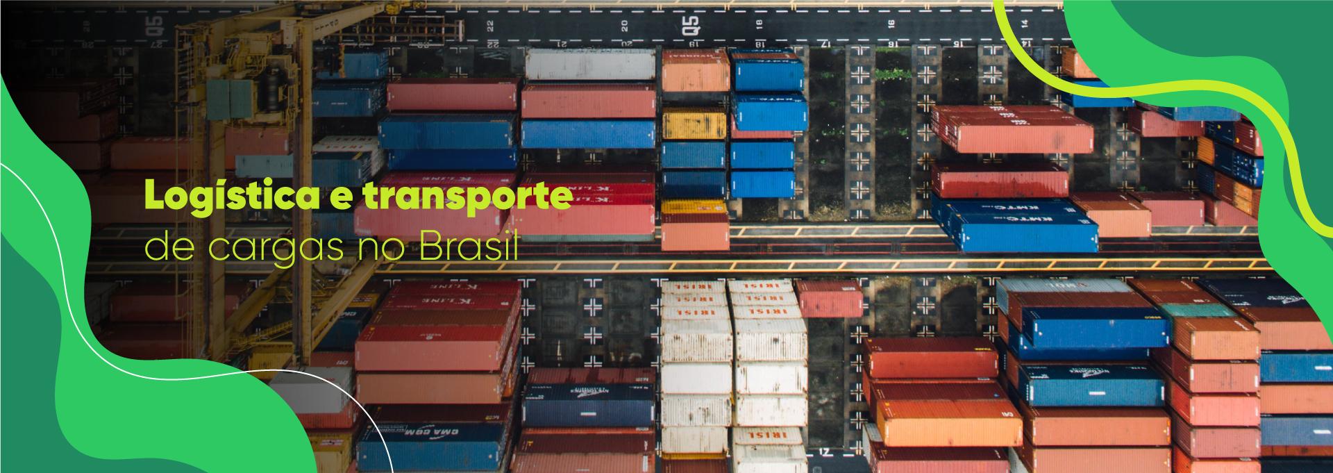 logística e transporte de cargas no brasil