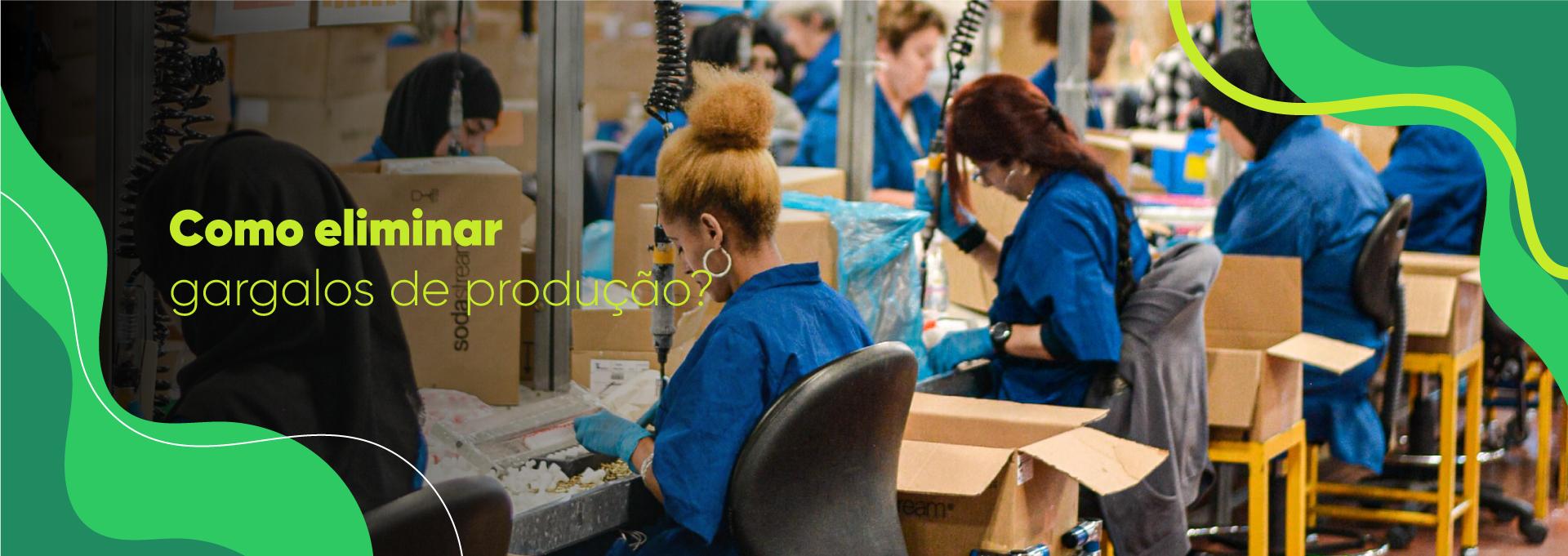 Como eliminar gargalos de produção no seu negócio